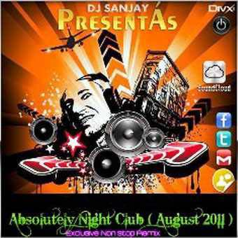 Absolutely Night Club Non Stop Remix (August 2011)-Dj Sanjay
